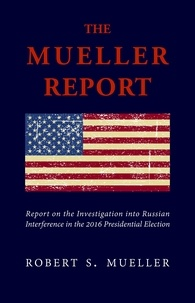 Robert S. Mueller et Special Counsel's Office U.S. Justice - The Mueller Report: The Unbiased Truth about Donald Trump, Russia, and Collusion (Annotated).