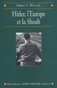 Robert-S Wistrich - Hitler, l'Europe et la Shoah.