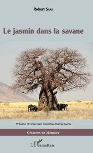 Robert Saad - Le jasmin dans la savane.