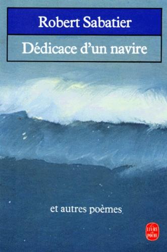 Robert Sabatier - Dédicace d'un navire - Et autres poèmes.