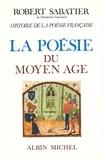 Robert Sabatier et Robert Sabatier - Histoire de la poésie française, volume 1 - Poésie du Moyen-Age.