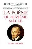 Robert Sabatier et Robert Sabatier - Histoire de la poésie française, volume 2 - poésie du XVIº.