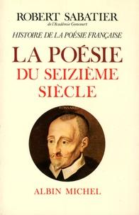 Robert Sabatier - Histoire de la poésie française - Tome 2, La poésie du XVIe siècle.