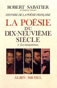 Robert Sabatier - Histoire de la poésie française - Tome 5, La poésie du XIXe siècle Volume 1, Les romantismes.