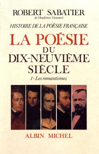 Histoire de la poésie française. Tome 5, La poésie du XIXe siècle Volume 1, Les romantismes