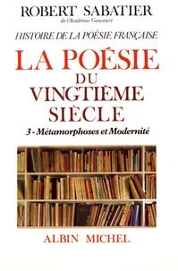 Robert Sabatier - Histoire de la poésie française - Tome 6, La poésie du XXe siècle Volume 3, Métamorphoses et modernité.