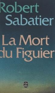 Robert Sabatier - La mort du figuier.