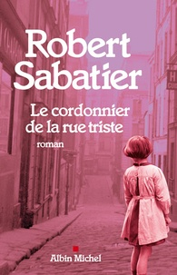 Robert Sabatier - Le cordonnier de la rue triste.