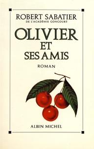 Robert Sabatier - Olivier et ses amis.