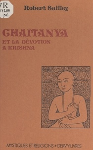 Robert Sailley - Chaitanya et la dévotion à Krishna.
