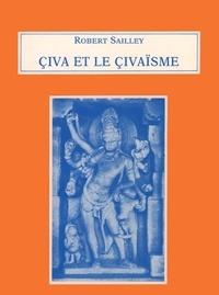 Robert Sailley - Civa et le çivaïsme.