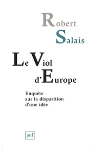 Robert Salais - Le viol d'Europe - Enquête sur la disparition d'une idée.