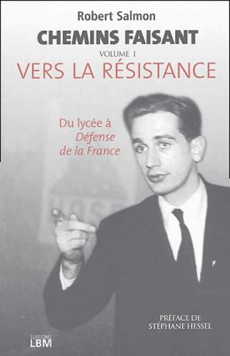 Robert Salmon - Chemins faisant Tome 1 : Vers la Résistance.