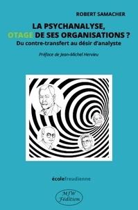 Robert Samacher - La psychanalyse, otage de ses organisations ? - Du contre-transfert au désir d'analyste.