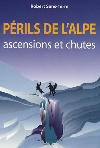Robert Sans-Terre - Périls de l'Alpe - Ascensions et chutes.