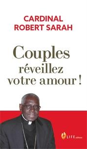 Robert Sarah - Couples, réveillez votre amour !.