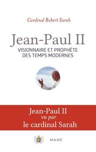 Jean-Paul II- Visionnaire et prophète des temps modernes - Robert Sarah pdf epub