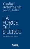 Robert Sarah et Nicolas Diat - La force du silence - Contre la dictature du bruit.