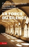 Robert Sarah et Nicolas Diat - La force du silence - Contre la dictature du bruit.