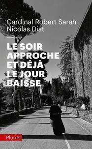 Robert Sarah et Nicolas Diat - Le soir approche et déjà le jour baisse.
