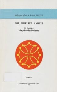 Robert Sauzet - Foi, fidélité, amitié en Europe à la période moderne - Mélanges offerts à Robert Sauzet.