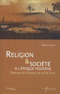 Robert Sauzet - Religion & société à l'époque moderne - Itinéraire de Chartres au val de Loire.