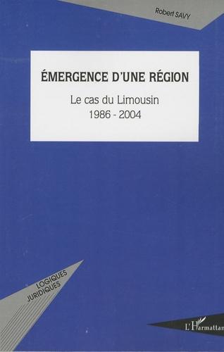 Robert Savy - Emergence d'une région - Le cas du Limousin 1986-2004.