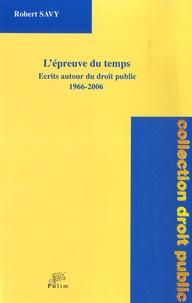 Robert Savy - L'épreuve du temps - Ecrits autour du droit public 1966-2006.