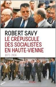 Robert Savy - Le crépuscule des socialistes en Haute-Vienne - 1971-2016.