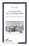 Robert Sayre - La sociologie de la littérature - Histoire, problématique, synthèse critique.