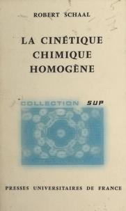 Robert Schaal et Jacques Bénard - La cinétique chimique homogène.