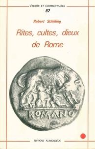 Robert Schilling - Rites, cultes, dieux de Rome.