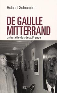 Robert Schneider - De Gaulle et Mitterrand - La bataille des deux France.