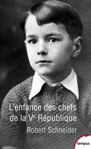 Robert Schneider - L'enfance des chefs de la Ve République.