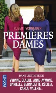 Robert Schneider - Premières dames - Dans l'intimité de Yvonne, Claude, Anne-Aymone, Danielle, Bernadette, Cécilia, Carla, Valérie....