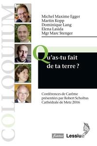 Robert Scholtus et Marc Stenger - Qu'as-tu fait de la terre ? - Conférences de Carême 2016, cathédrale de Metz.