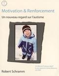 Robert Schramm - Motivation et renforcement : un nouveau regard sur l'autisme - Un manuel pratique relatif à une approche VB de l'ABA.