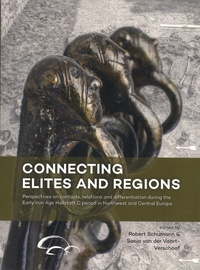 Robert Schumann et Sasja Van der Vaart- Verschoof - Connecting Elites and Regions - Perspectives on contacts, relations and differentiation during the Early Iron Age Hallstatt C period in Northwest and Central Europe.