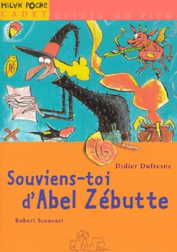 Robert Scouvart et Didier Dufresne - Souviens-toi d'Abel Zébutte.