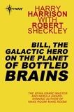 Robert Sheckley et Harry Harrison - Bill, the Galactic Hero on The Planet of Bottled Brains.