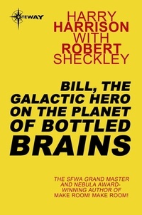 Robert Sheckley et Harry Harrison - Bill, the Galactic Hero on The Planet of Bottled Brains.