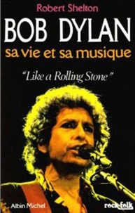 "Robert Shelton - Bob Dylan - Sa vie et sa musique ""Like a Rolling Stone""."