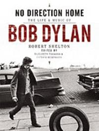 Robert Shelton - No Direction Home : The life and music of Bob Dylan.