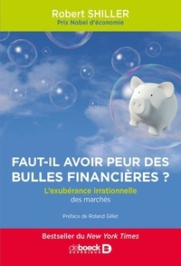 Robert Shiller - Faut-il avoir peur des bulles financières ? - L'exubérance irrationnelle des marchés.