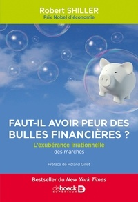 Robert Shiller et Robert Shiller - Faut-il avoir peur des bulles financières ? - L exubérance irrationnelle des marchés.