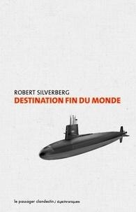 Robert Silverberg - Destination fin du monde.
