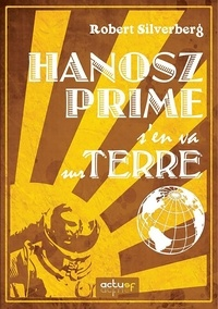 Eric Holstein et Robert Silverberg - Hanosz Prime s'en va sur Terre.