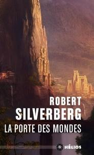 Robert Silverberg - La Porte des mondes.