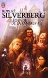Robert Silverberg et George R. R. Martin - Légendes de la Fantasy Tome 1 : Le Trône de fer ; La ballade de Pern ; Autremonde ; Les chroniques d'Alvin le faiseur ; American Gods ; Les chroniques de Krondor.