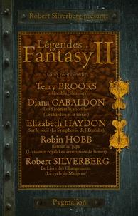 Robert Silverberg et Diana Gabaldon - Légendes de la Fantasy Tome 2 : Cinq récits inédits par les maîtres de la fantasy moderne.